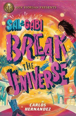 Book cover of Carlos Hernandez's Sal and Gabi Break the Universe