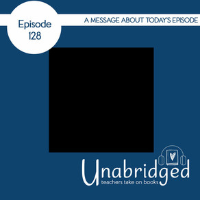 128: A Message about Today's Episode