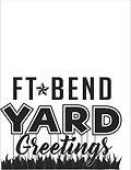 Ft Bend Yard Greetings.jpg