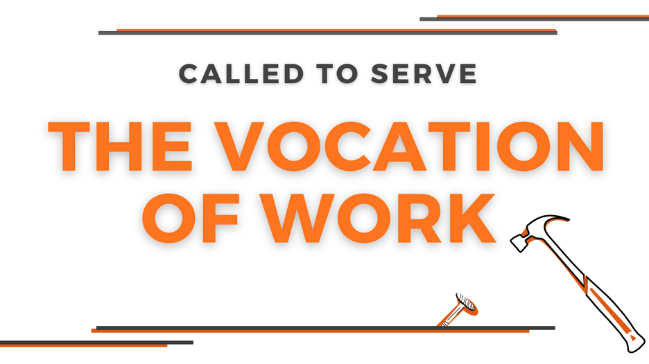Called to serve - how work is a part of every vocation