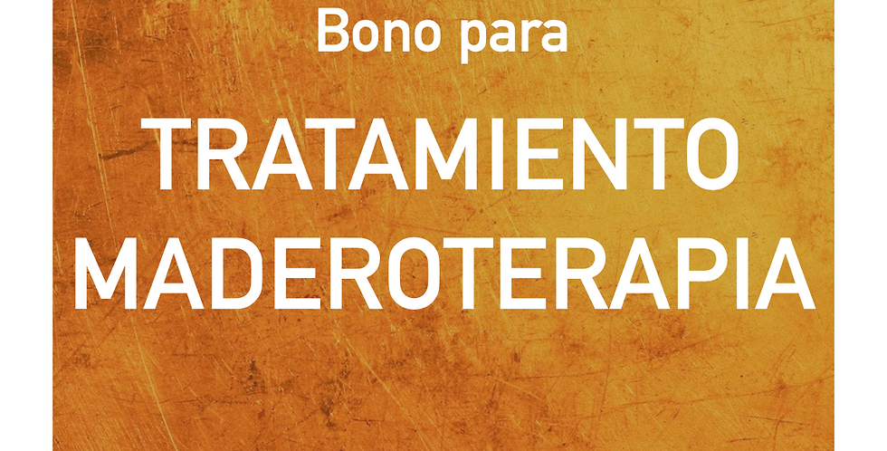 Bono para TRATAMIENTO MADEROTERAPIA
