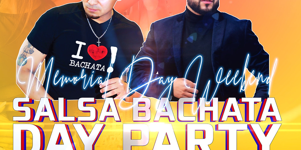 Memorial Day Weekend Salsa and Bachata DAY Party