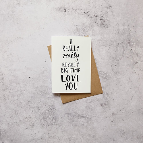 Really really really big time love you // Greeting Card