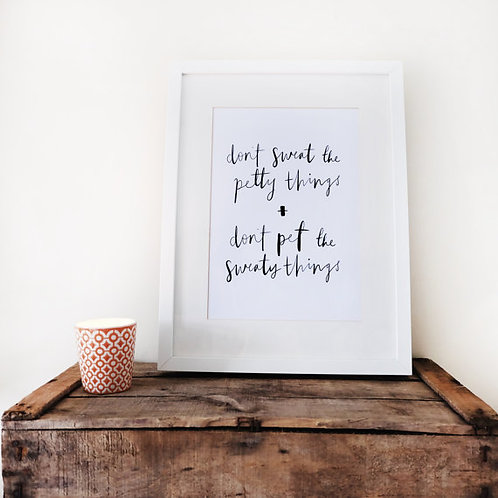 Don't sweat the petty things // A4 Print