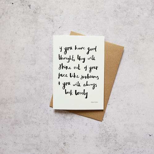If you have good thoughts, Roald Dahl Quote // Greeting Card
