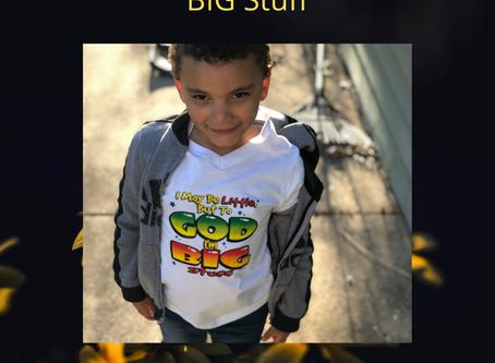 I May be Little but to God I'm Big Stuff!