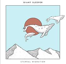 "Giant Sleeper ""Eternal Migration"""