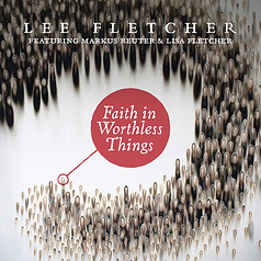 """Lee Fletcher """"Faith In Worthless Things"""""""