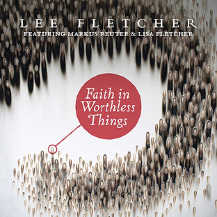 "Lee Fletcher ""Faith In Worthless Things"""