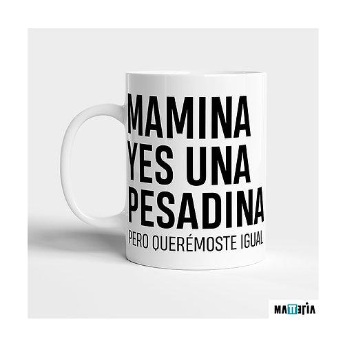 """TAZA CERÁMICA /// """"MAMINA YES UNA PESADINA"""""""