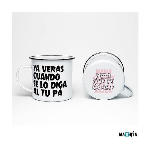 "TAZA METÁLICA PARA MAMÁ /// ""YA VERÁS CUANDO SE LO DIGA AL TU PÁ"""