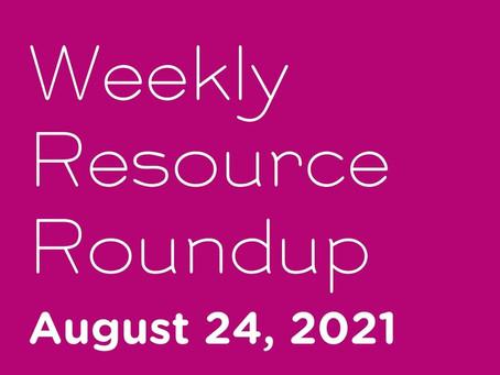 Weekly Resource Round-up: Aug 24, 2021