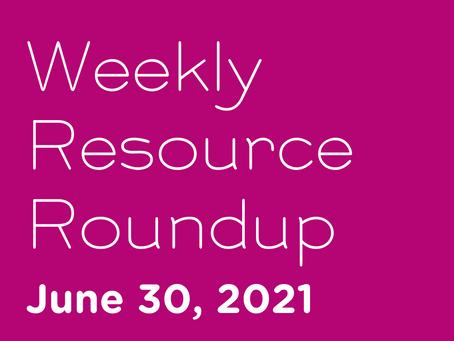 Weekly Resource Round-up: June 30, 2021