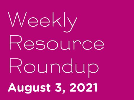 Weekly Resource Round-up: Aug 3, 2021