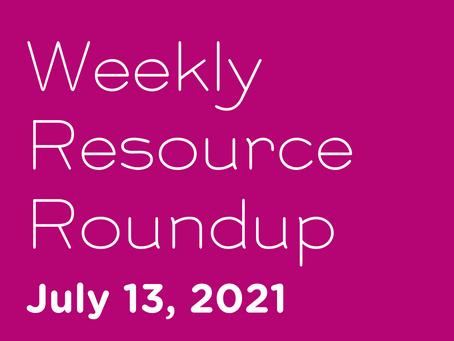 Weekly Resource Round-up: July 13, 2021