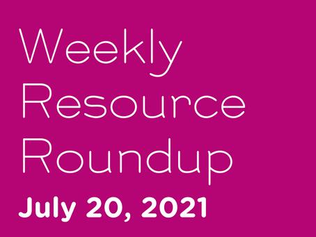 Weekly Resource Round-up: July 20, 2021