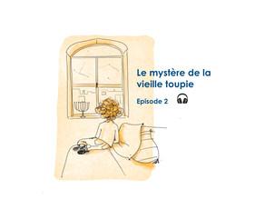 Le mystère de la vieille toupie (Ep 2)