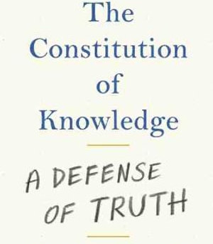 The Constitution of Knowledge: A Defence of Truth