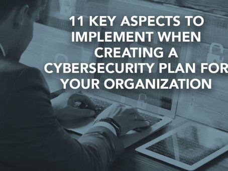 11 Key Aspects to Implement When Creating a Cybersecurity Plan for Your Organization