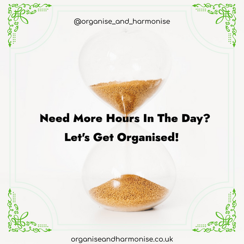 Need More Hours In The Day? Let's Get Organised!