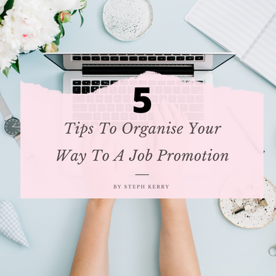 5 Tips To Organise Your Way To A Job Promotion