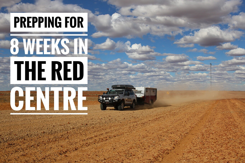 Preparing for 8 weeks travel in the red centre NT