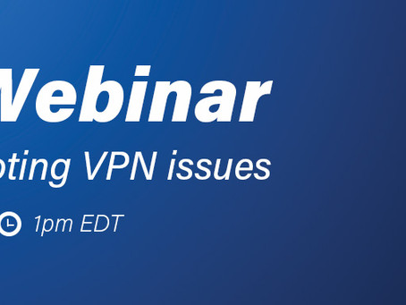 Troubleshoot your VPN! - Even while you are remote, at Home!
