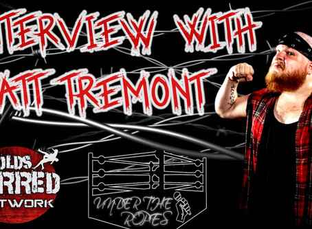 """Under The Ropes - Episode #34 """"Interview with """"Matt Tremont"""" will be LIVE Monday 7pm Est time"""