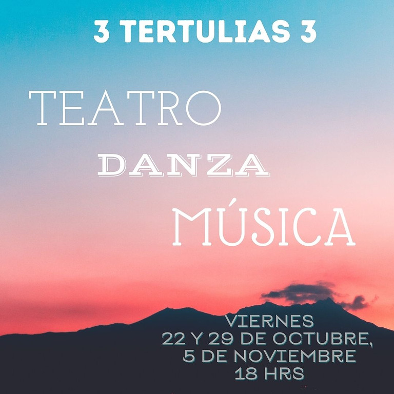 3 TERTULIAS  - Teatro, Danza, Música