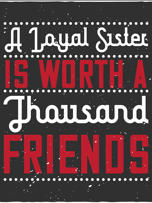 A loyal sister is worth a thousand friends