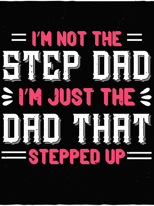I'm not the step dad I'm just the dad