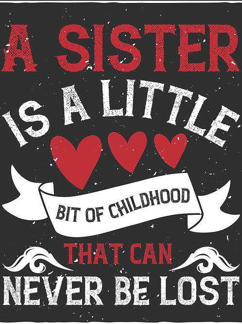 A sister ia a little bit of childhood