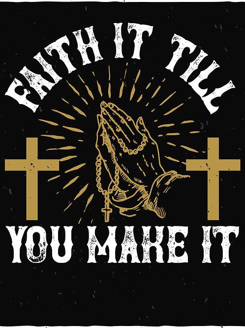 Faith it till you make it