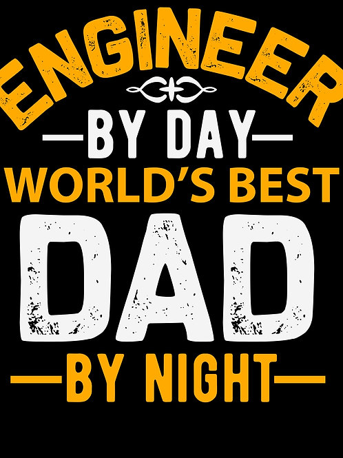 Engineer by day world's best dad