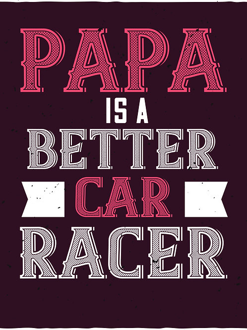 Papa is a better car racer