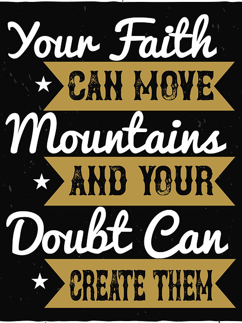 Your faith can moce mountains