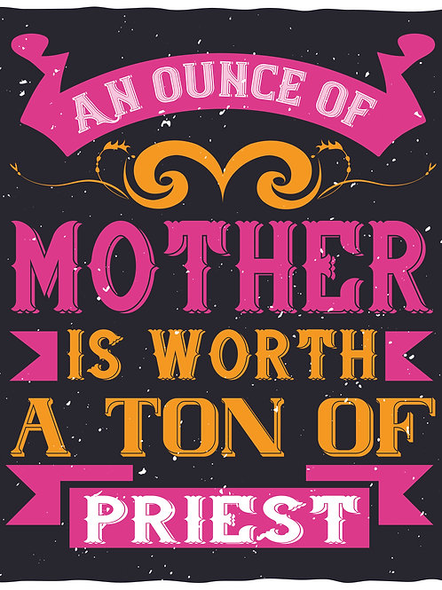 An ounce of mother is worth a ton of priest