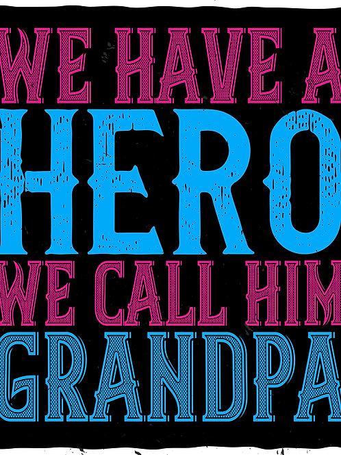 We have a hero wecall him Grandpa