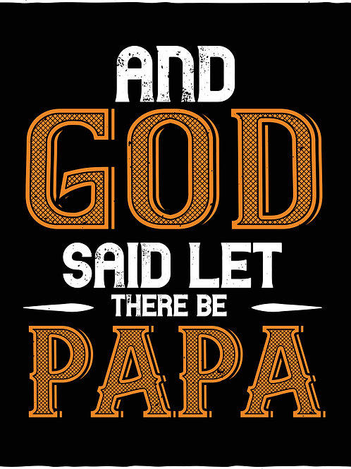 And God said let there be papa