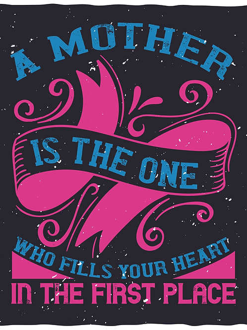 A mother is one who fills your heart