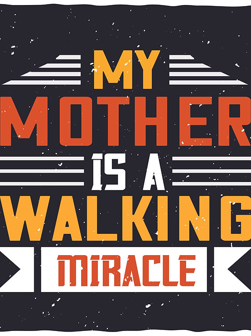 My mother ia a walking miracle
