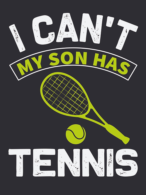 I can't my son has tennis