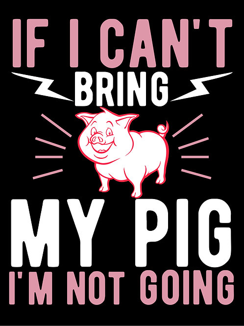 If I can't bring my pig I'm not going