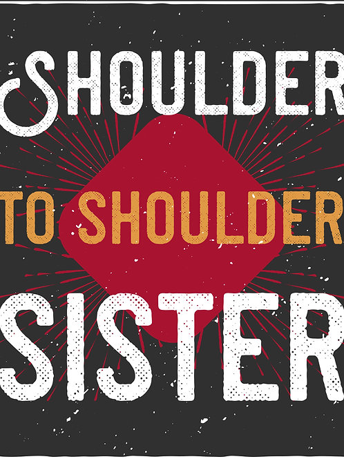 Shoulder to shoulder sister