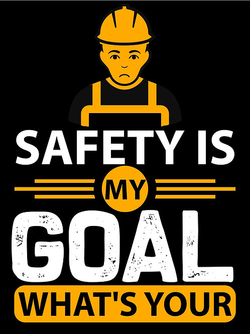 Safty is my goal what's your