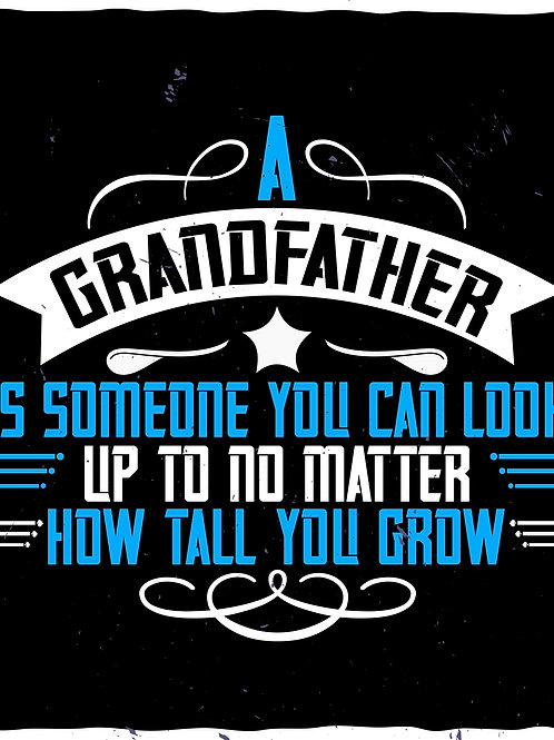 A Grandfather is someone you can look up to
