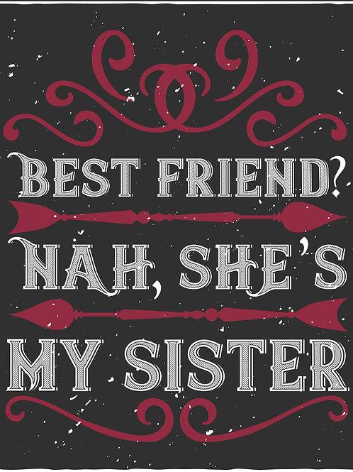 Best friends nah, she's my sister