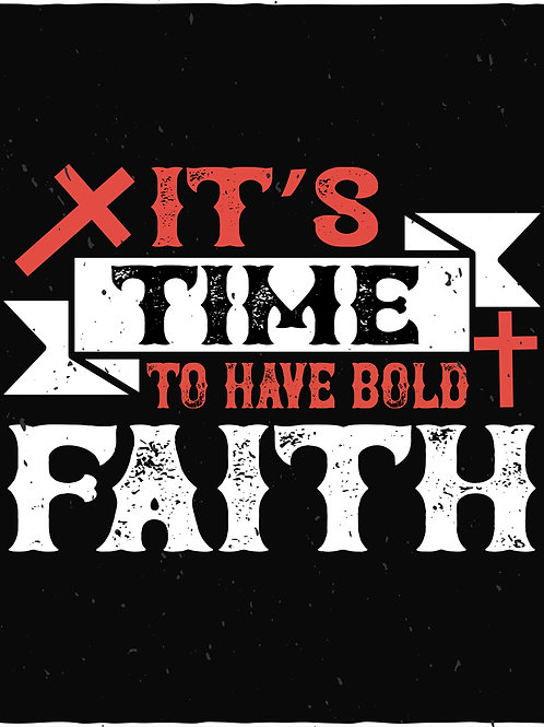 It's time to have bold faith