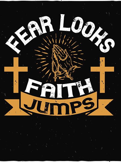 Fear looks; faith jumps