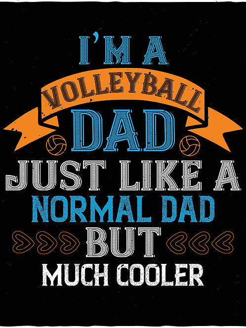 I'm a vollyball dad just like a normal dad